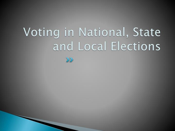 Voting in National, State and Local Elections
