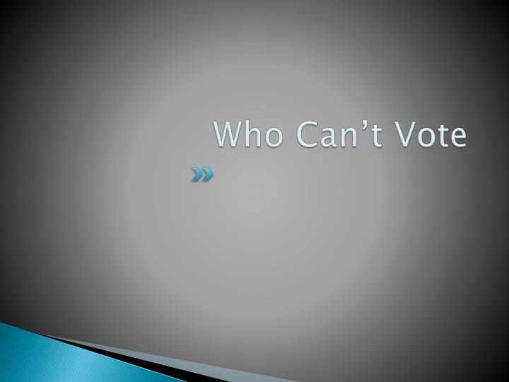 Who Can't Vote