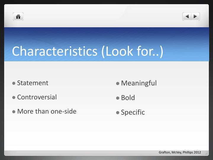 Characteristics (Look for..)
