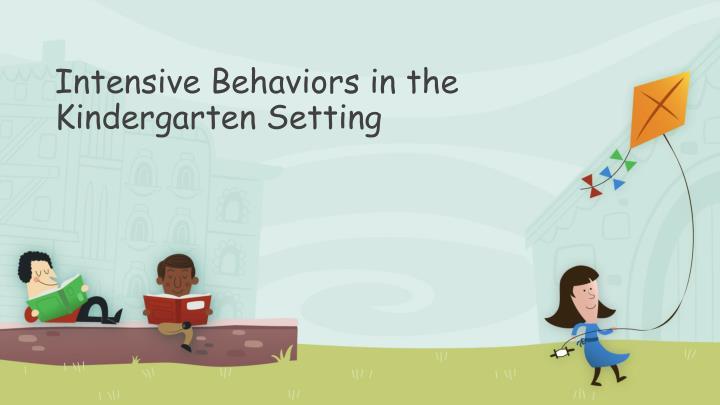 Intensive Behaviors in the Kindergarten Setting