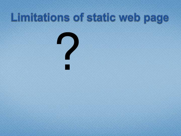 Limitations of static web page