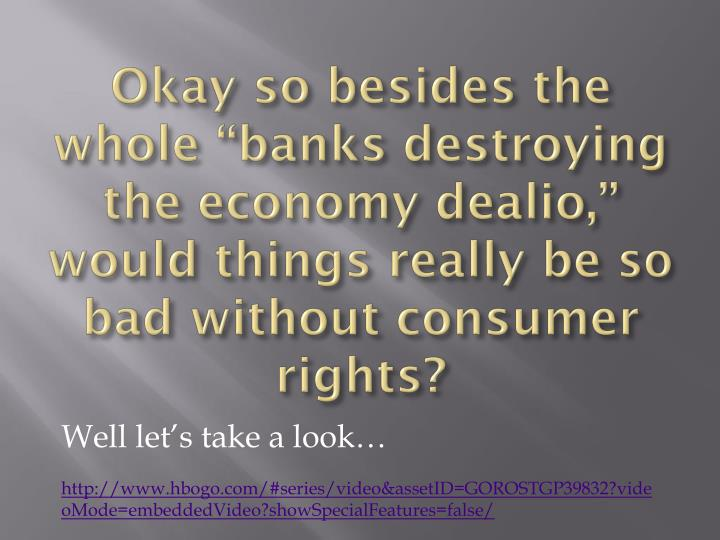 """Okay so besides the whole """"banks destroying the economy"""