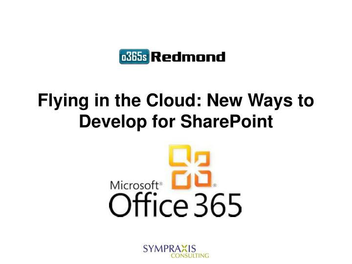 flying in the cloud new ways to develop for sharepoint
