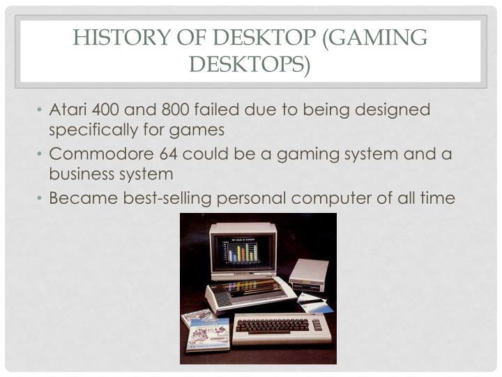 History of Desktop (Gaming Desktops)