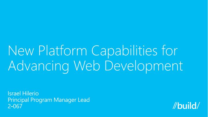 New Platform Capabilities for Advancing Web Development