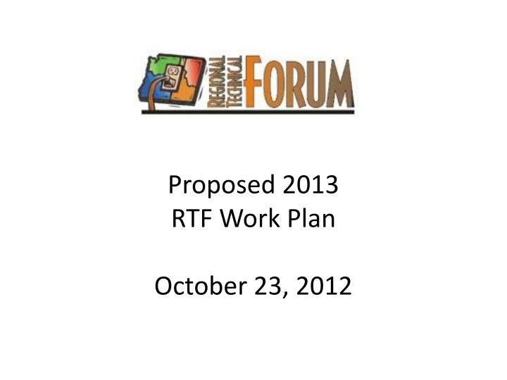 Proposed 2013 rtf work plan october 23 2012
