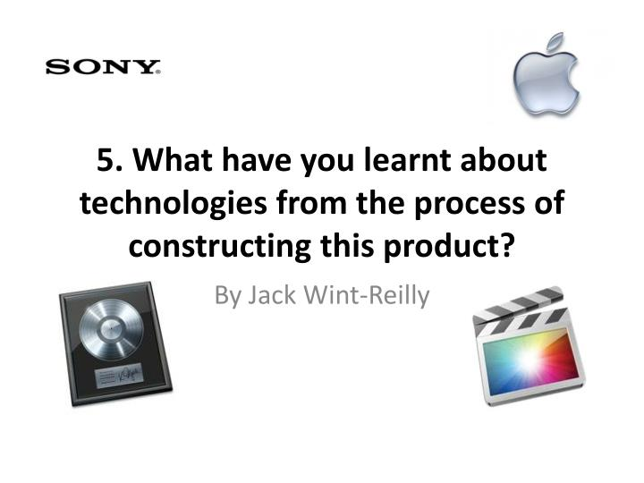 5 what have you learnt about technologies from the process of constructing this product