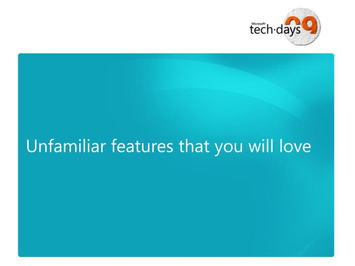 Unfamiliar features that you will love