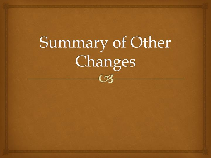 Summary of Other Changes