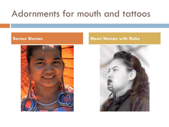 Adornments for mouth and tattoos