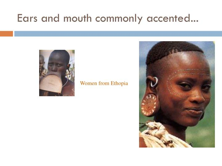 Ears and mouth commonly accented...