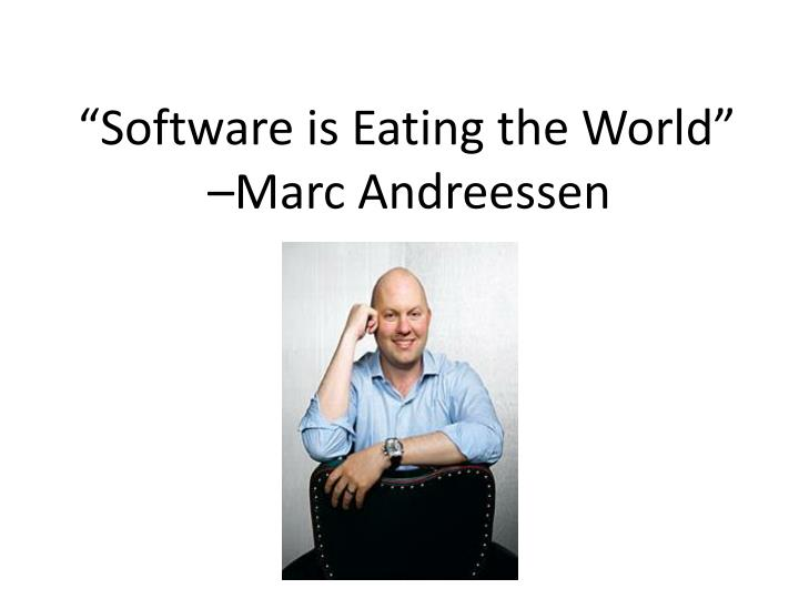 """Software is Eating the World"" 				–Marc Andreessen"