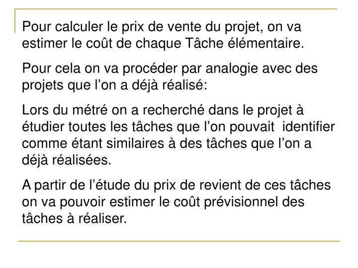 Pour calculer le prix de vente du projet, on va estimer le coût de chaque Tâche élémentaire.