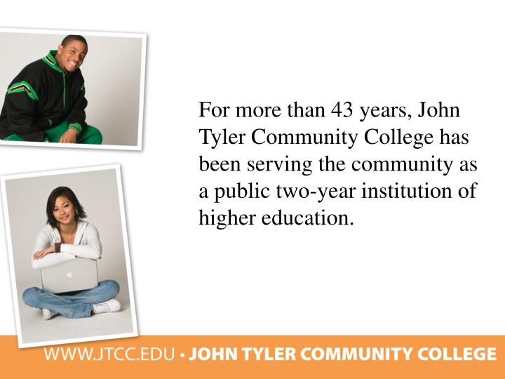 For more than 43 years, John Tyler Community College has been serving the community as a public two-year institution of higher education.