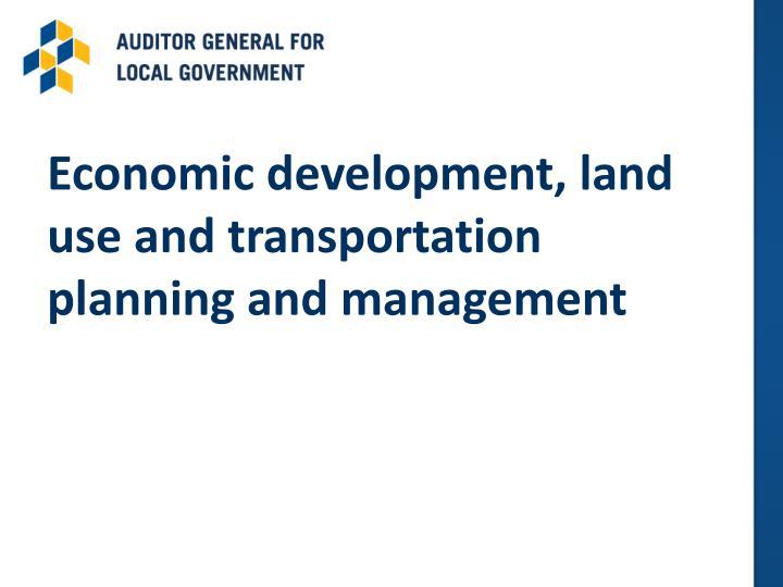 Economic development, land use and transportation planning and management
