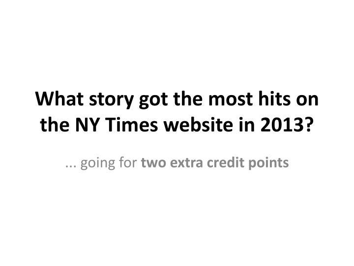 What story got the most hits on the NY Times website in 2013?