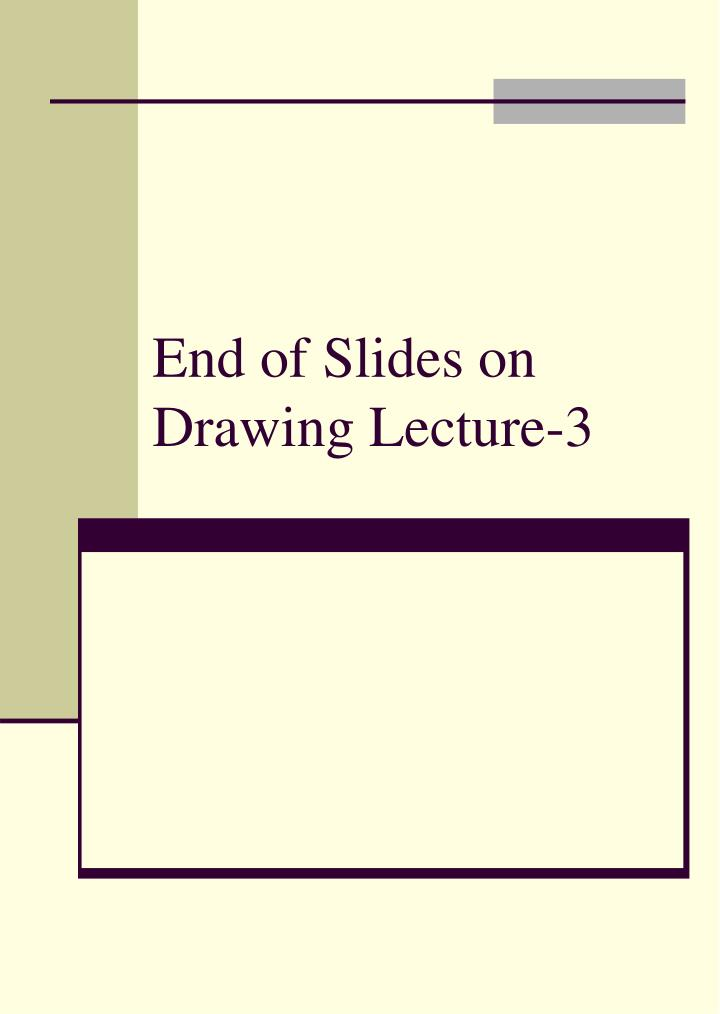 End of Slides on Drawing Lecture-3