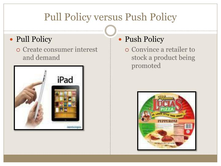Pull Policy versus Push Policy