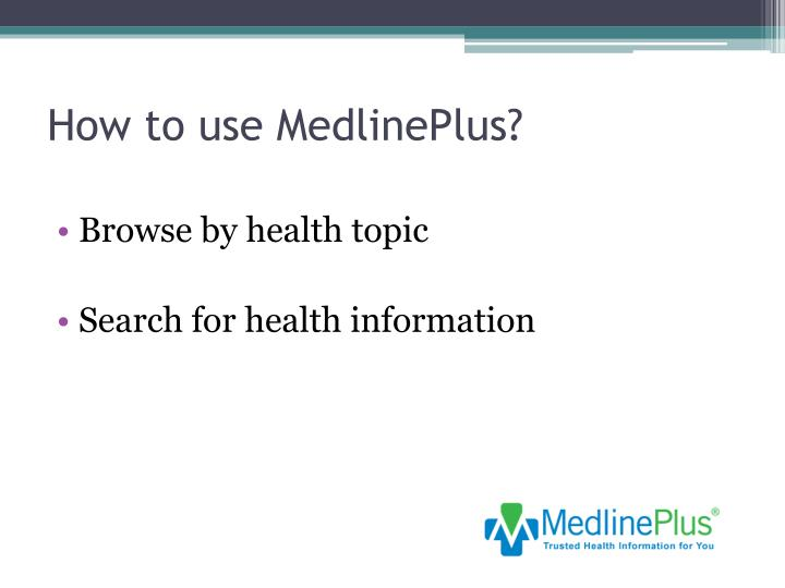 How to use MedlinePlus?