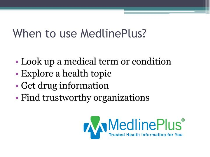 When to use MedlinePlus?