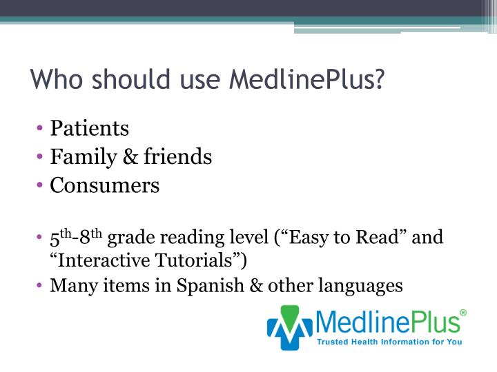 Who should use MedlinePlus?