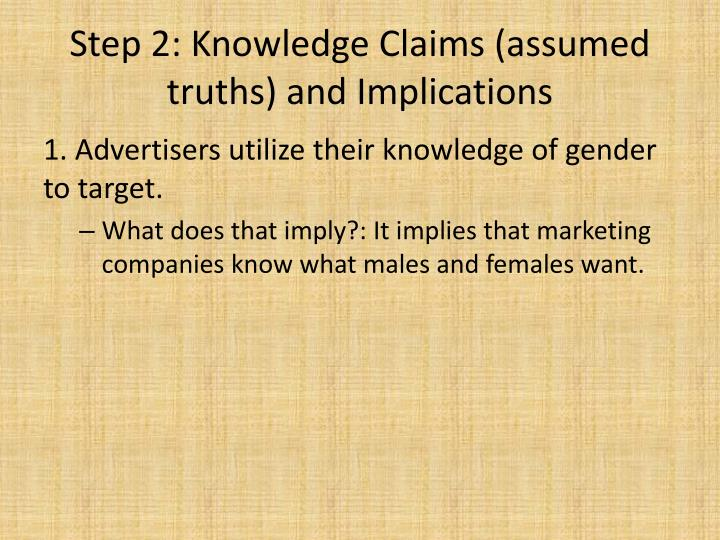 Step 2: Knowledge Claims (assumed truths) and Implications