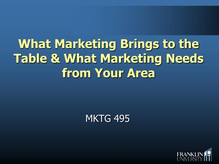 What marketing brings to the table what marketing needs from your area