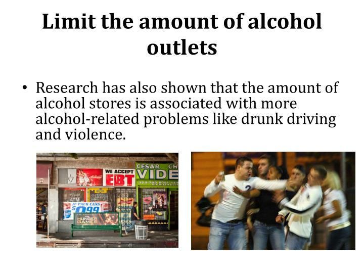 Limit the amount of alcohol outlets