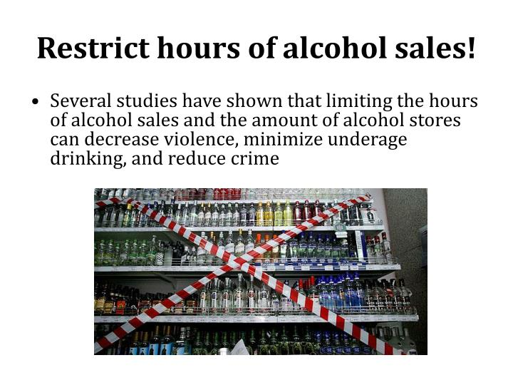 Restrict hours of alcohol sales!