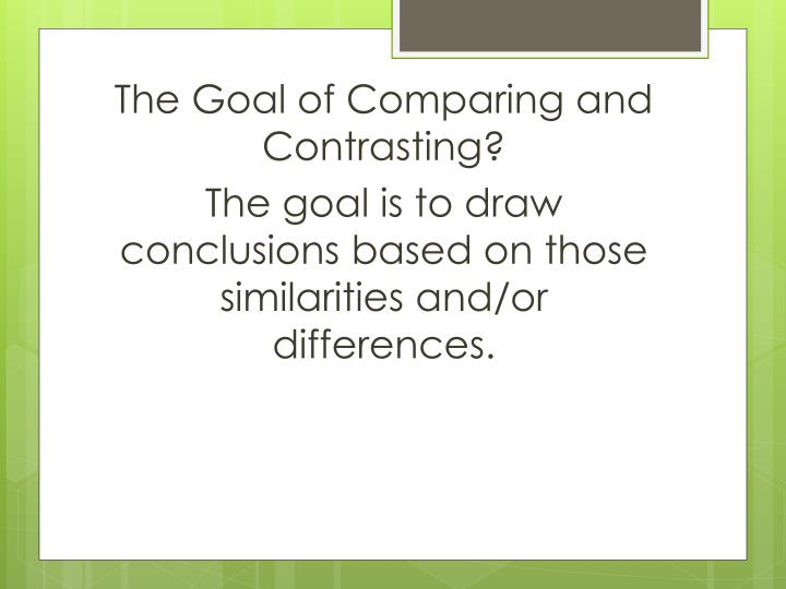 The Goal of Comparing and Contrasting?