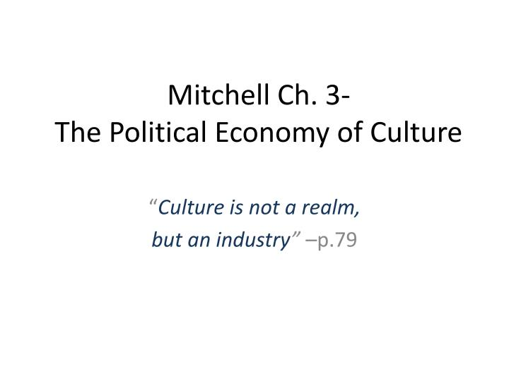 Mitchell ch 3 the political economy of culture