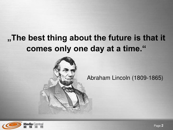 """""""The best thing about the future is that it comes only one day at a time."""""""