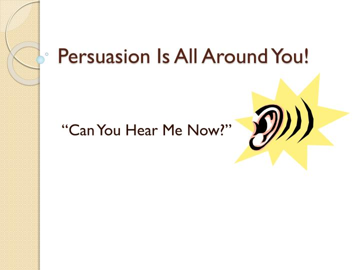 persuasion is all around you