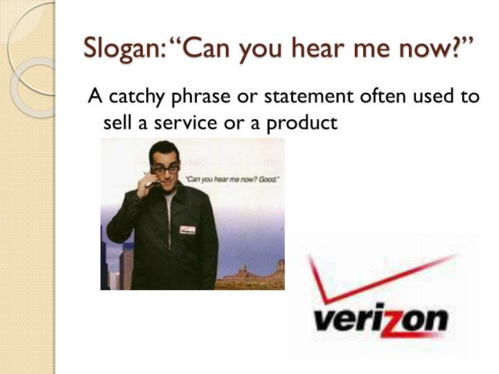 """Slogan: """"Can you hear me now?"""""""