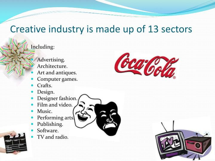Creative industry is made up of 13 sectors