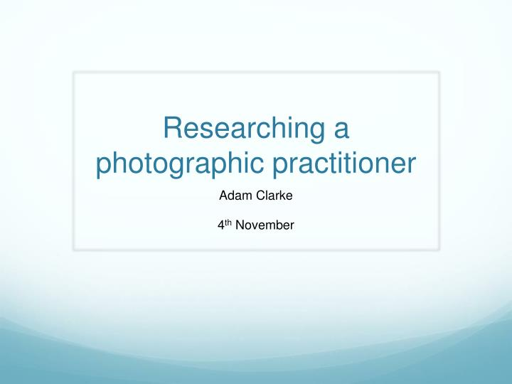 Researching a photographic