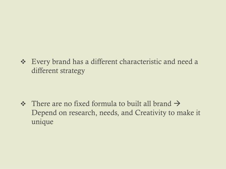 Every brand has a different characteristic and need a different strategy