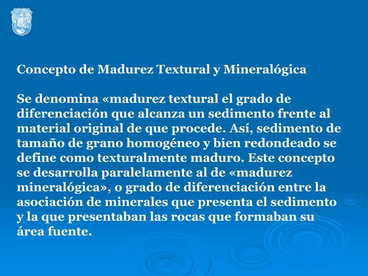 Concepto de Madurez Textural y Mineralógica