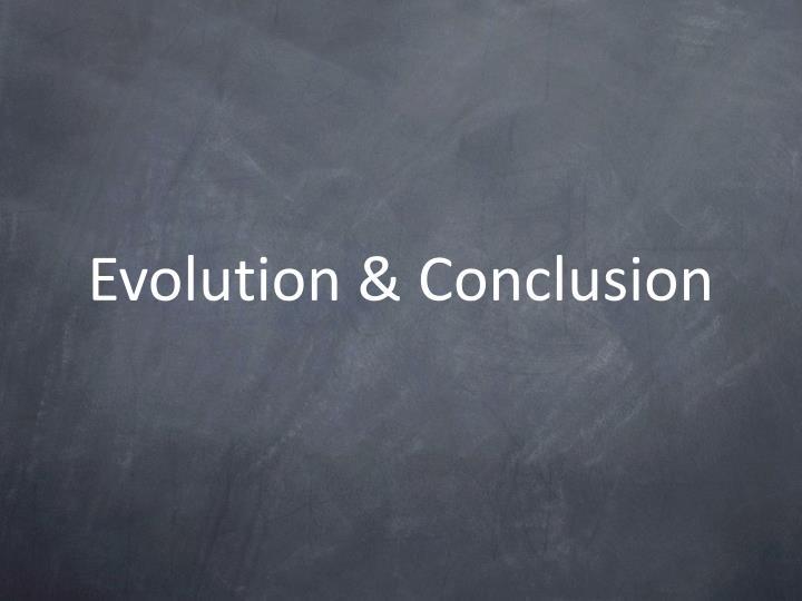 Evolution & Conclusion