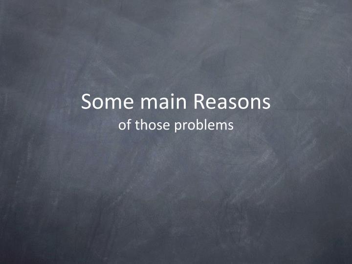 Some main Reasons