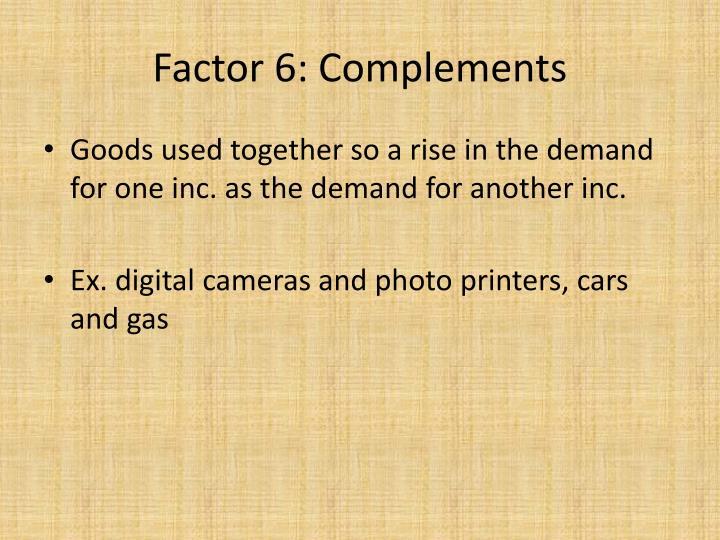 Factor 6: Complements