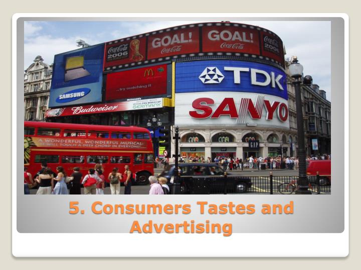 5. Consumers Tastes and Advertising