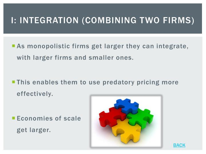 I: Integration (combining two firms)