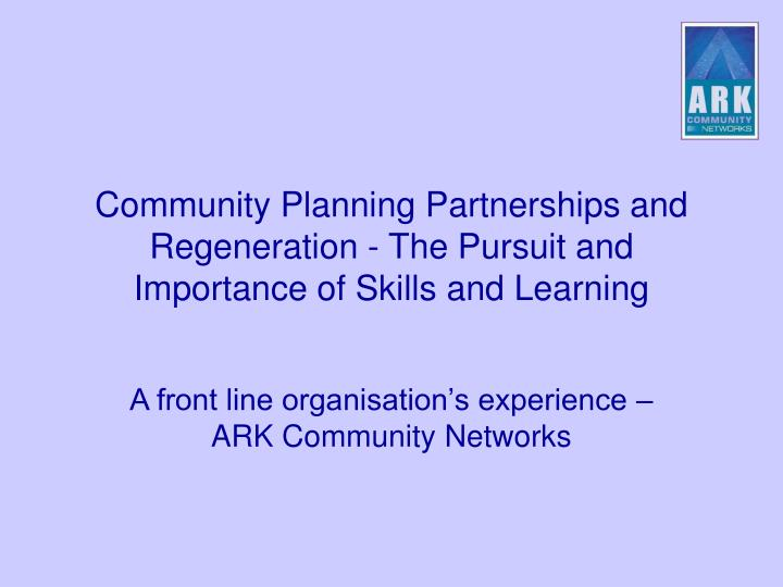 Community planning partnerships and regeneration the pursuit and importance of skills and learning