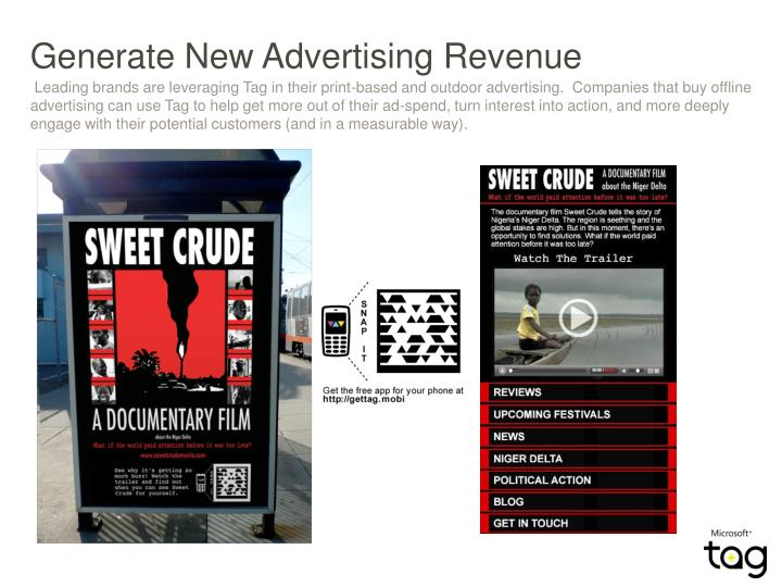Leading brands are leveraging Tag in their print-based and outdoor advertising.  Companies that buy offline advertising can use Tag to help get more out of their ad-spend, turn interest into action, and more deeply engage with their potential customers (and in a measurable way).