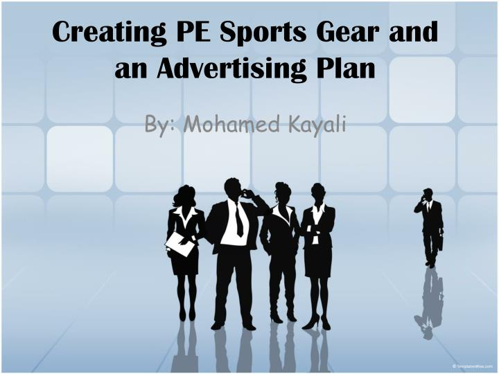 creating pe sports gear and an advertising plan