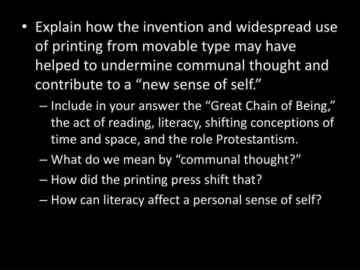 Explain how the invention and widespread use of printing from movable type may have helped to undermine communal thought and contribute to