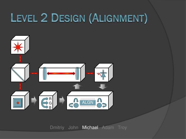 Level 2 Design (Alignment)