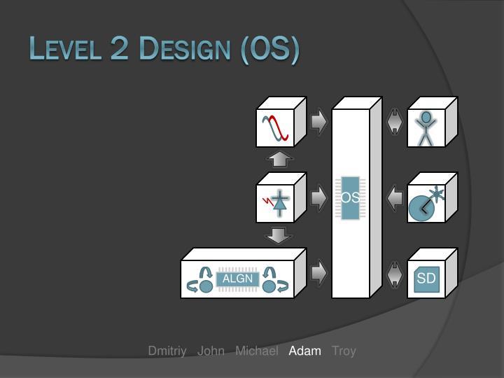 Level 2 Design (OS)