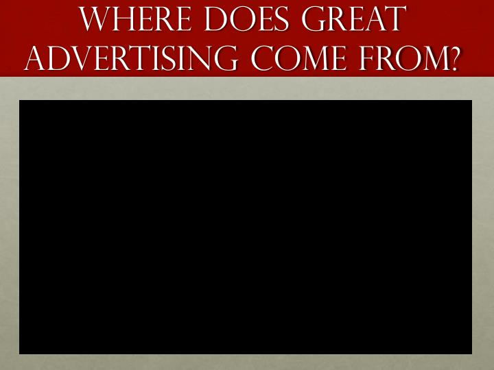 Where does great advertising come from